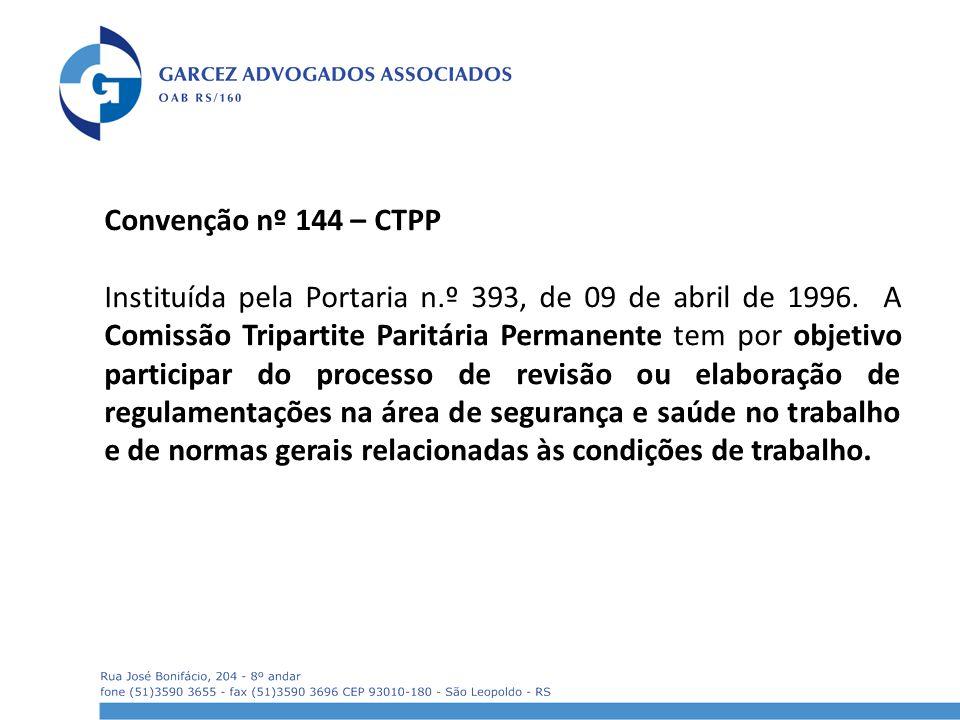 Convenção nº 144 – CTPP Instituída pela Portaria n.º 393, de 09 de abril de 1996. A Comissão Tripartite Paritária Permanente tem por objetivo particip