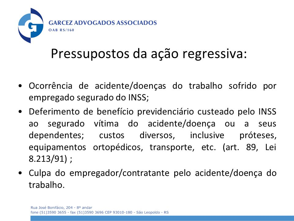 Pressupostos da ação regressiva: Ocorrência de acidente/doenças do trabalho sofrido por empregado segurado do INSS; Deferimento de benefício previdenc
