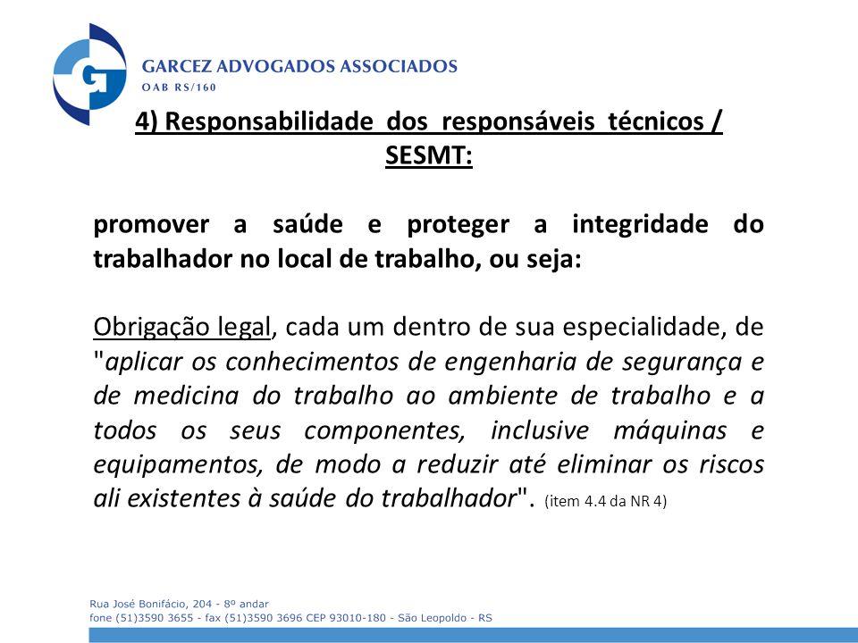 4) Responsabilidade dos responsáveis técnicos / SESMT: promover a saúde e proteger a integridade do trabalhador no local de trabalho, ou seja: Obrigaç