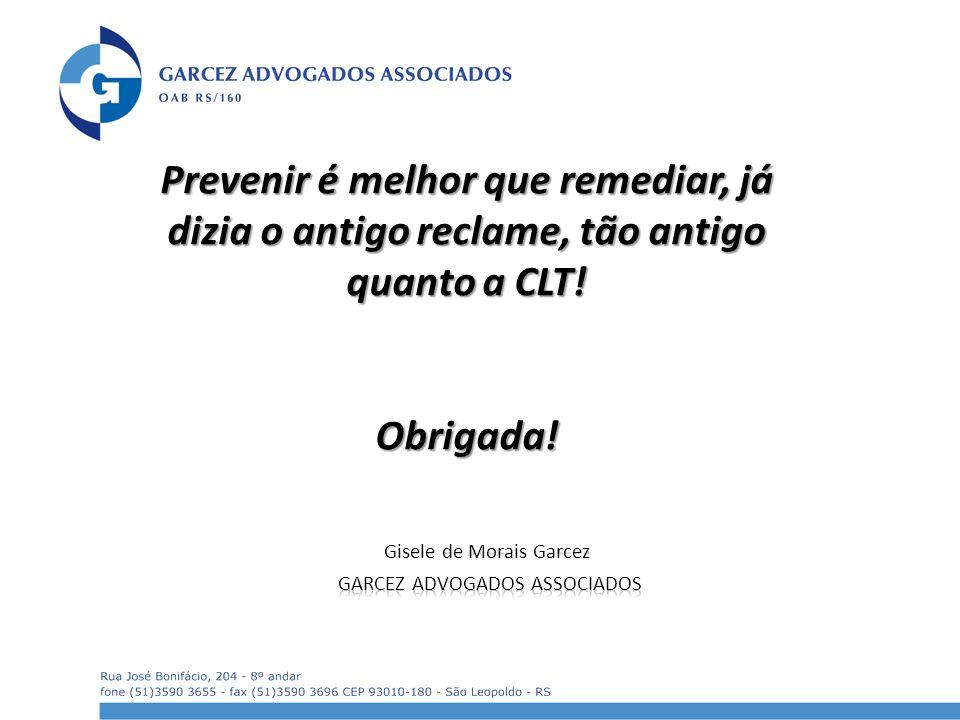 Prevenir é melhor que remediar, já dizia o antigo reclame, tão antigo quanto a CLT! Obrigada!