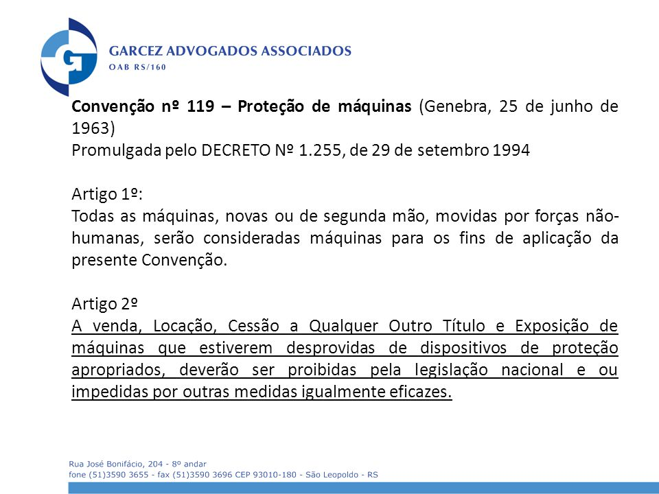 Convenção nº 119 – Proteção de máquinas (Genebra, 25 de junho de 1963) Promulgada pelo DECRETO Nº 1.255, de 29 de setembro 1994 Artigo 1º: Todas as má