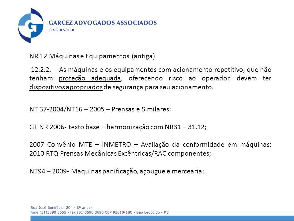 NR 12 Máquinas e Equipamentos (antiga) 12.2.2. - As máquinas e os equipamentos com acionamento repetitivo, que não tenham proteção adequada, oferecend
