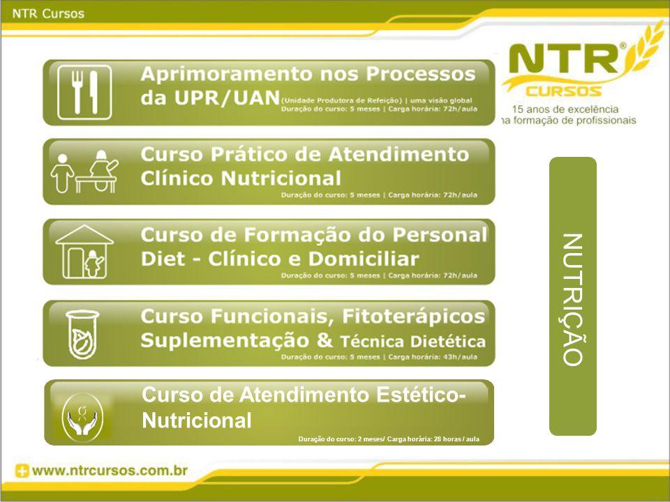 NUTRIÇÃO Curso de Atendimento Estético- Nutricional Duração do curso: 2 meses/ Carga horária: 28 horas / aula