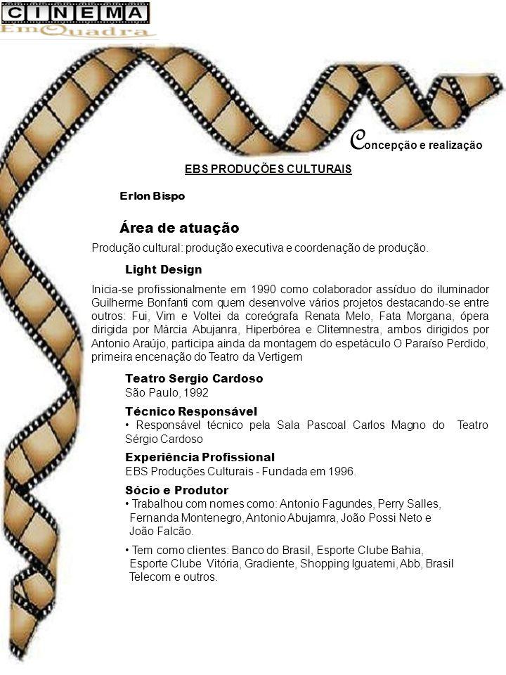C oncepção e realização EBS PRODUÇÕES CULTURAIS Erlon Bispo Área de atuação Produção cultural: produção executiva e coordenação de produção.