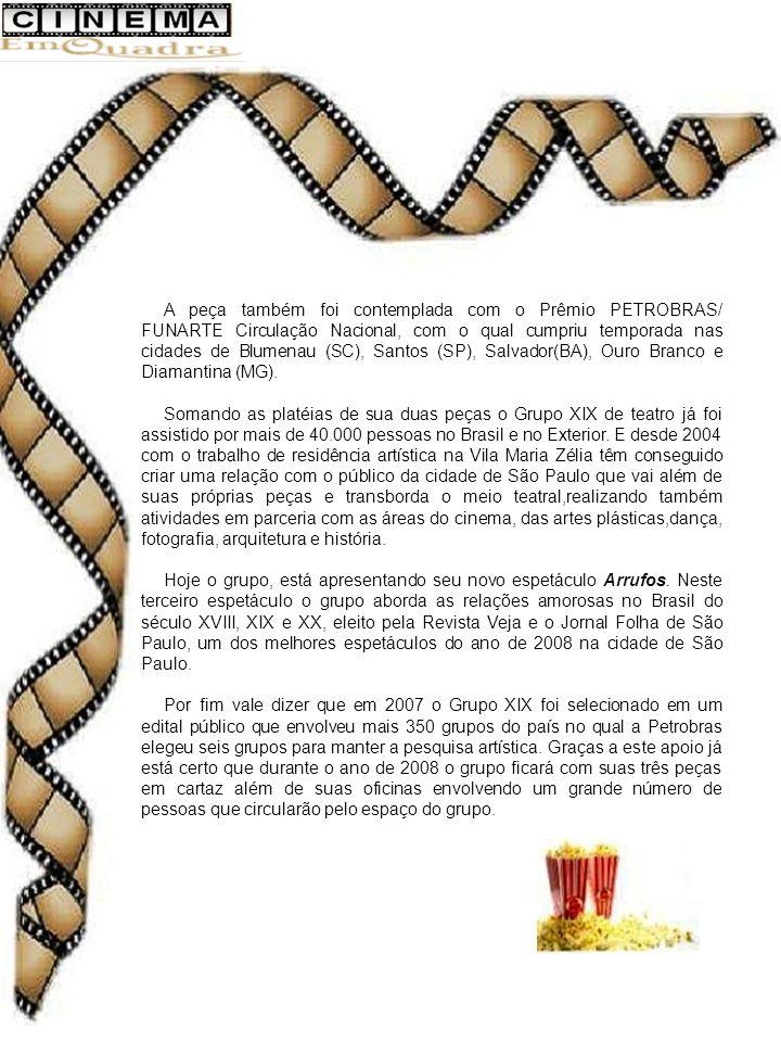 A peça também foi contemplada com o Prêmio PETROBRAS/ FUNARTE Circulação Nacional, com o qual cumpriu temporada nas cidades de Blumenau (SC), Santos (SP), Salvador(BA), Ouro Branco e Diamantina (MG).