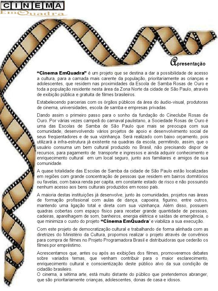 A presentação Cinema EmQuadra é um projeto que se destina a dar a possibilidade de acesso a cultura, para a camada mais carente da população, prioritariamente as crianças e adolescentes, que residem nas proximidades da Escola de Samba Rosas de Ouro e toda a população residente nesta área da Zona Norte da cidade de São Paulo, através de exibição pública e gratuita de filmes brasileiros.
