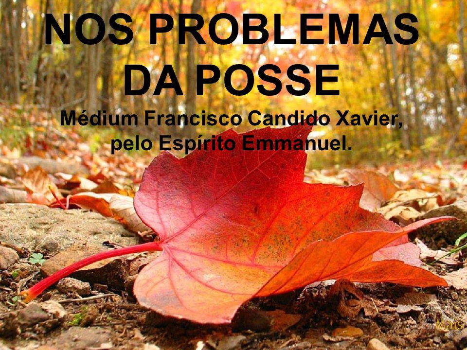 NOS PROBLEMAS DA POSSE Médium Francisco Candido Xavier, pelo Espírito Emmanuel.