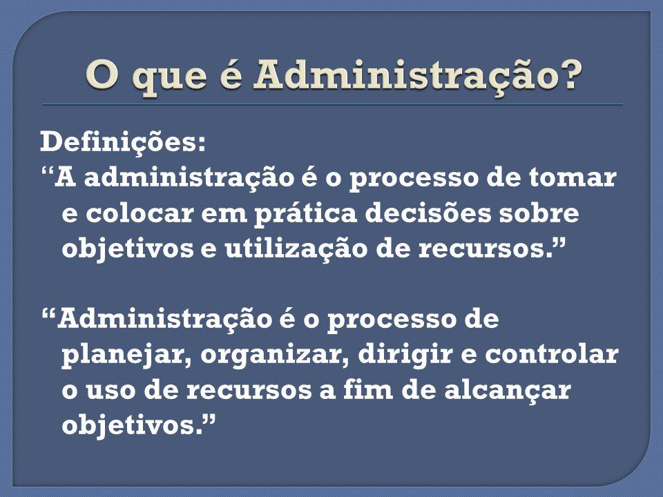 Definições: A administração é o processo de tomar e colocar em prática decisões sobre objetivos e utilização de recursos. Administração é o processo d