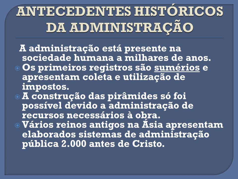 A administração está presente na sociedade humana a milhares de anos. Os primeiros registros são sumérios e apresentam coleta e utilização de impostos