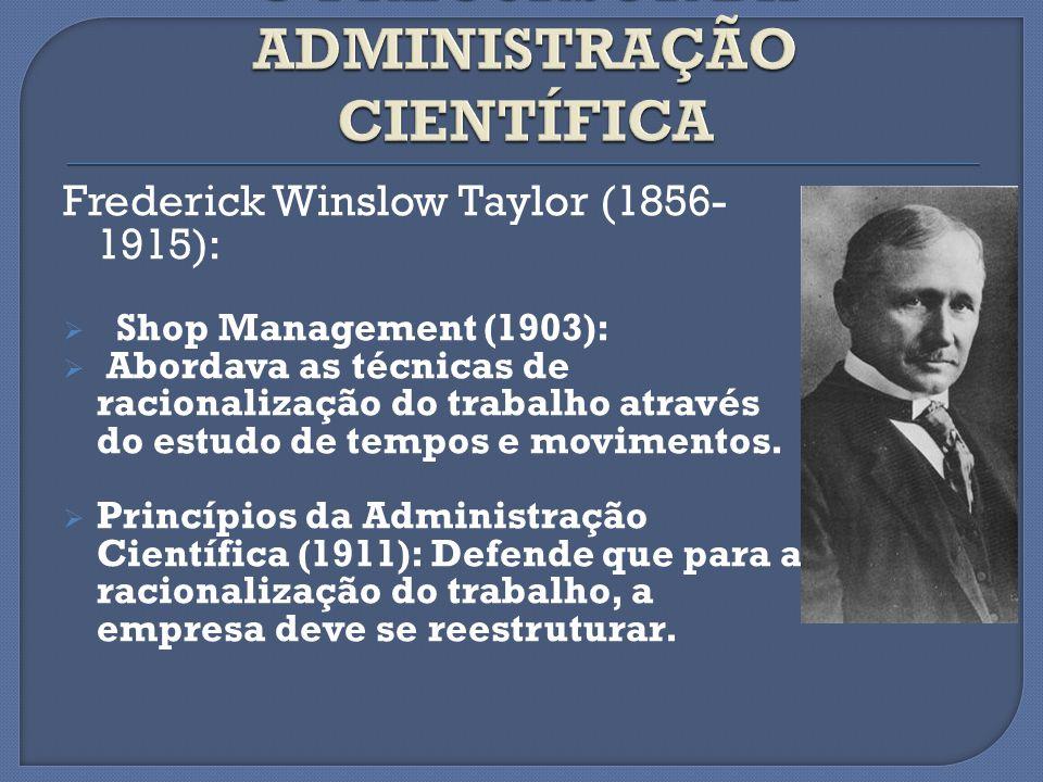 Frederick Winslow Taylor (1856- 1915): Shop Management (1903): Abordava as técnicas de racionalização do trabalho através do estudo de tempos e movime