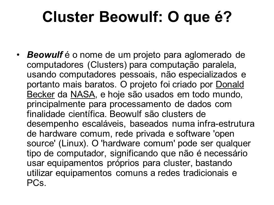 Cluster Beowulf: O que é? Beowulf é o nome de um projeto para aglomerado de computadores (Clusters) para computação paralela, usando computadores pess