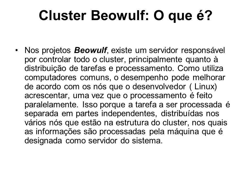 Cluster Beowulf: O que é? Nos projetos Beowulf, existe um servidor responsável por controlar todo o cluster, principalmente quanto à distribuição de t