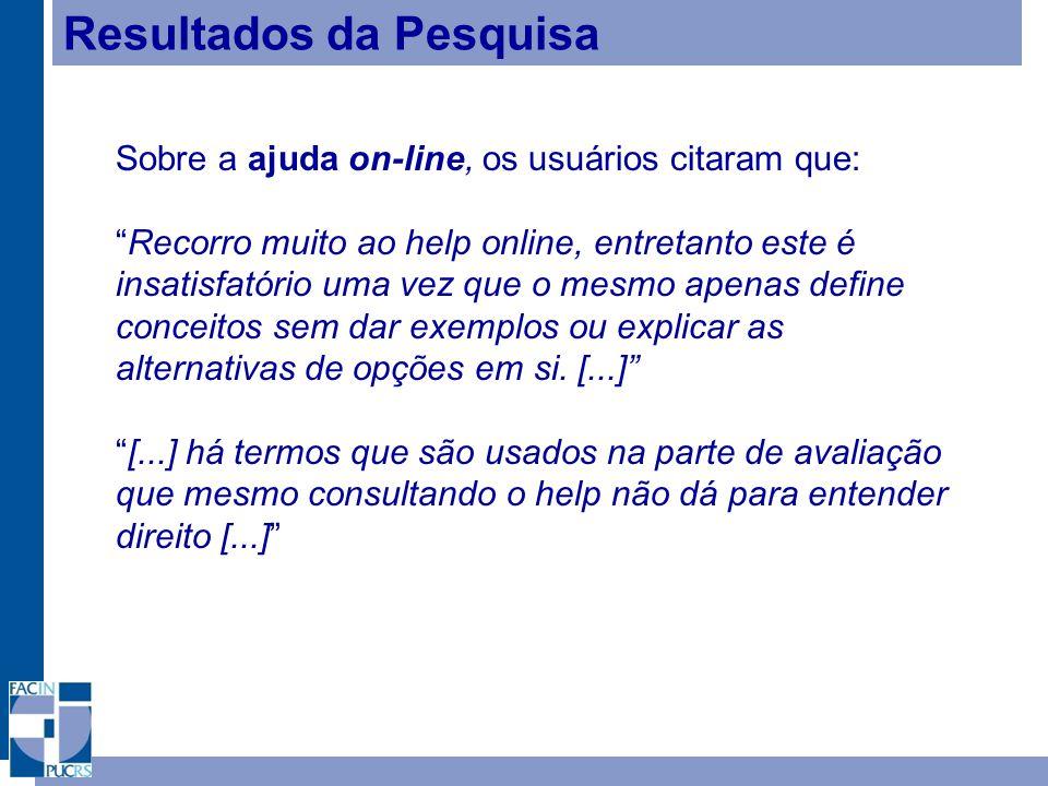 Resultados da Pesquisa Sobre a ajuda on-line, os usuários citaram que: Recorro muito ao help online, entretanto este é insatisfatório uma vez que o me