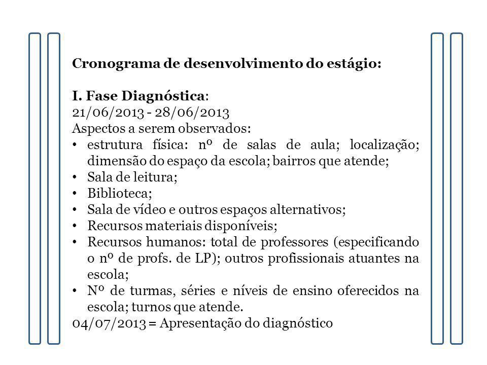 Cronograma de desenvolvimento do estágio: I. Fase Diagnóstica: 21/06/2013 - 28/06/2013 Aspectos a serem observados: estrutura física: nº de salas de a
