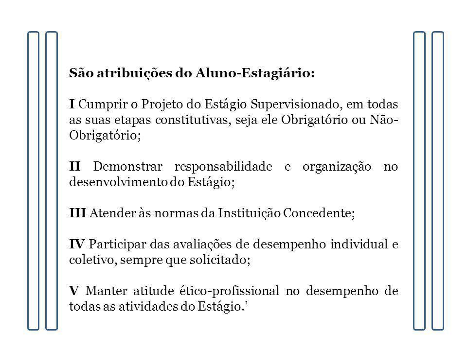 São atribuições do Aluno-Estagiário: I Cumprir o Projeto do Estágio Supervisionado, em todas as suas etapas constitutivas, seja ele Obrigatório ou Não