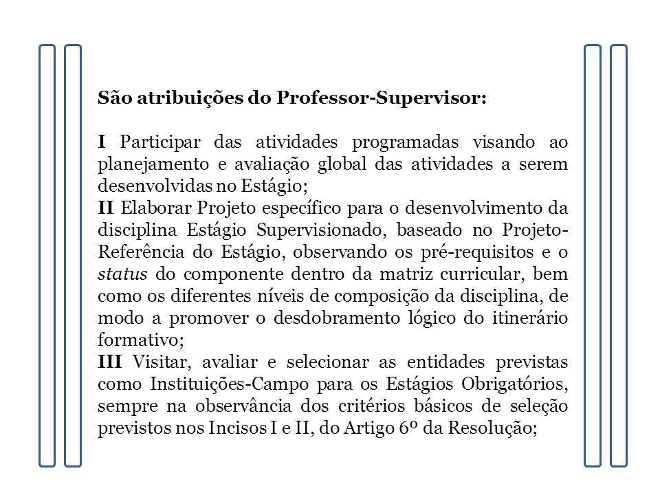 São atribuições do Professor-Supervisor: I Participar das atividades programadas visando ao planejamento e avaliação global das atividades a serem des