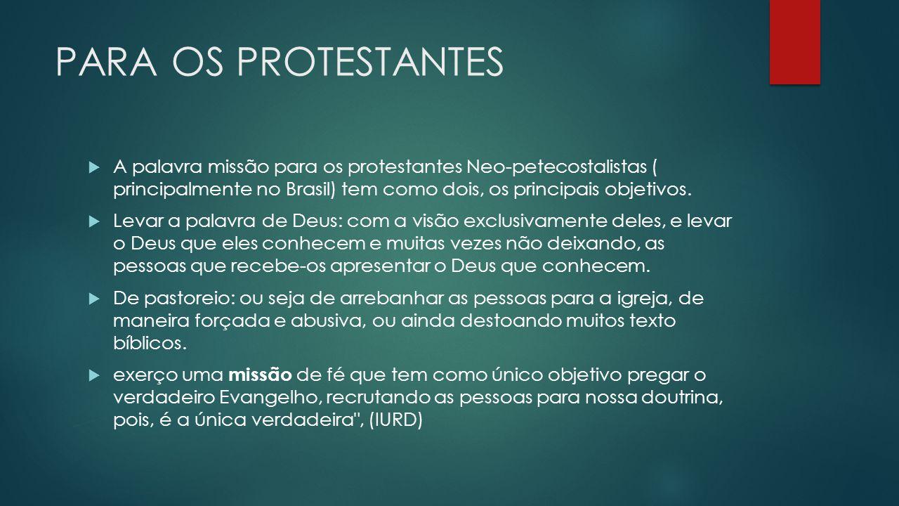 PARA OS PROTESTANTES A palavra missão para os protestantes Neo-petecostalistas ( principalmente no Brasil) tem como dois, os principais objetivos. Lev