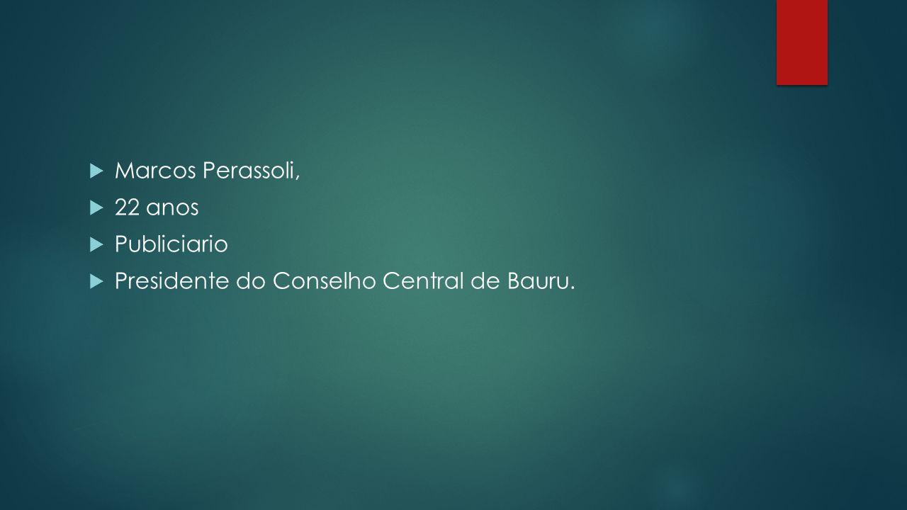 Marcos Perassoli, 22 anos Publiciario Presidente do Conselho Central de Bauru.