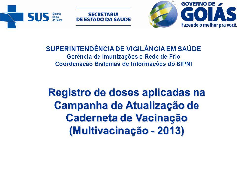 SUPERINTENDÊNCIA DE VIGILÂNCIA EM SAÚDE Gerência de Imunizações e Rede de Frio Coordenação Sistemas de Informações do SIPNI Registro de doses aplicada