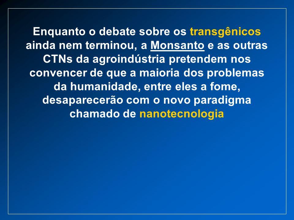 Enquanto o debate sobre os transgênicos ainda nem terminou, a Monsanto e as outras CTNs da agroindústria pretendem nos convencer de que a maioria dos