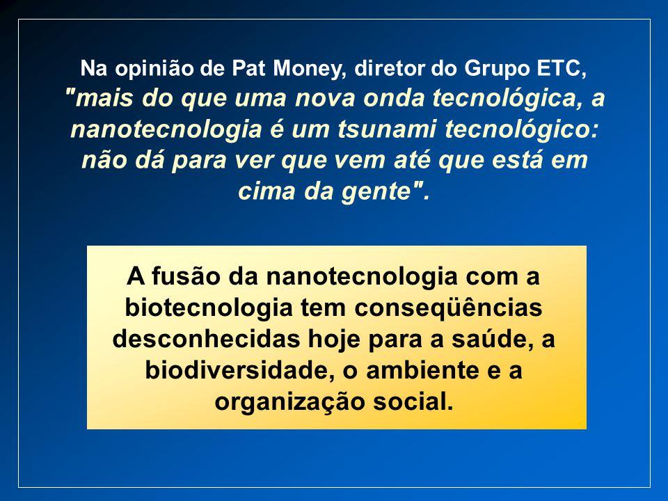 Na opinião de Pat Money, diretor do Grupo ETC,