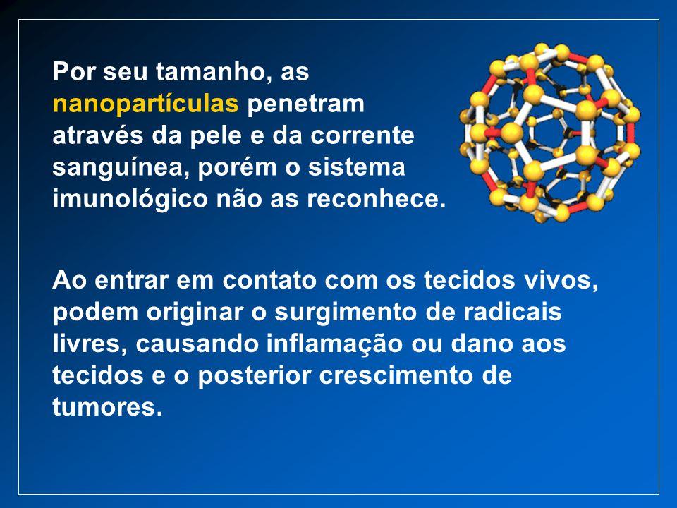 Por seu tamanho, as nanopartículas penetram através da pele e da corrente sanguínea, porém o sistema imunológico não as reconhece. Ao entrar em contat