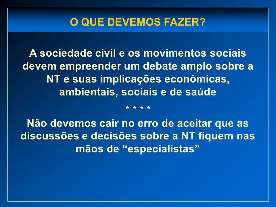 A sociedade civil e os movimentos sociais devem empreender um debate amplo sobre a NT e suas implicações econômicas, ambientais, sociais e de saúde *