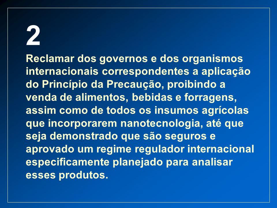 2 Reclamar dos governos e dos organismos internacionais correspondentes a aplicação do Princípio da Precaução, proibindo a venda de alimentos, bebidas