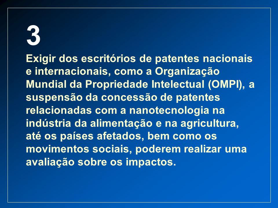3 Exigir dos escritórios de patentes nacionais e internacionais, como a Organização Mundial da Propriedade Intelectual (OMPI), a suspensão da concessã