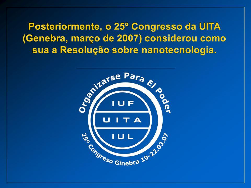 Posteriormente, o 25º Congresso da UITA (Genebra, março de 2007) considerou como sua a Resolução sobre nanotecnologia.