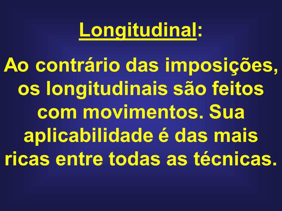 Longitudinal: Ao contrário das imposições, os longitudinais são feitos com movimentos. Sua aplicabilidade é das mais ricas entre todas as técnicas.