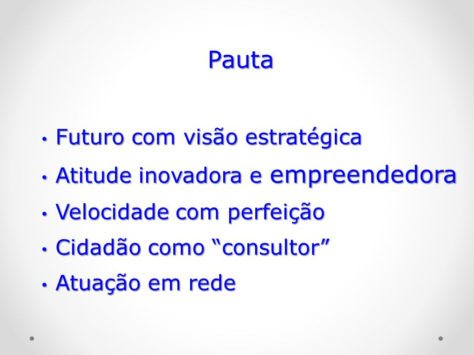 Pauta Futuro com visão estratégica Futuro com visão estratégica Atitude inovadora e empreendedora Atitude inovadora e empreendedora Velocidade com per