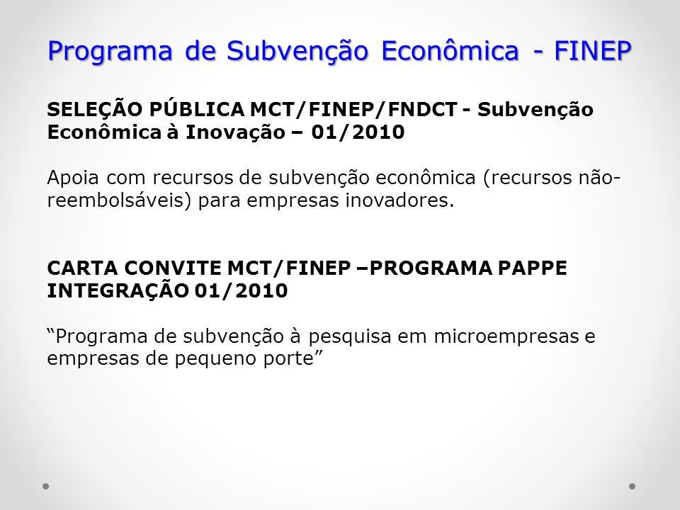 Programa de Subvenção Econômica - FINEP SELEÇÃO PÚBLICA MCT/FINEP/FNDCT - Subvenção Econômica à Inovação – 01/2010 Apoia com recursos de subvenção eco