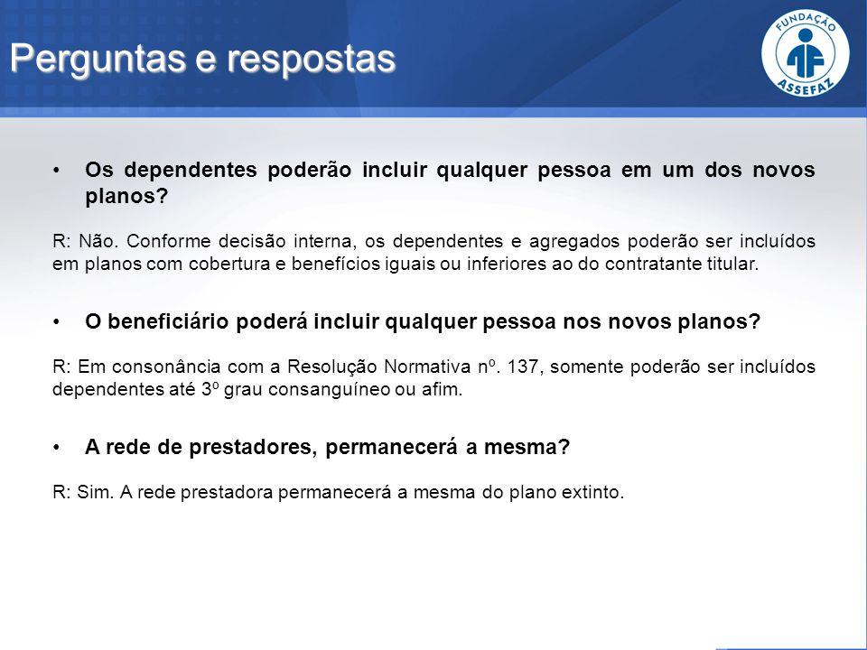 Perguntas e respostas Os dependentes poderão incluir qualquer pessoa em um dos novos planos? R: Não. Conforme decisão interna, os dependentes e agrega