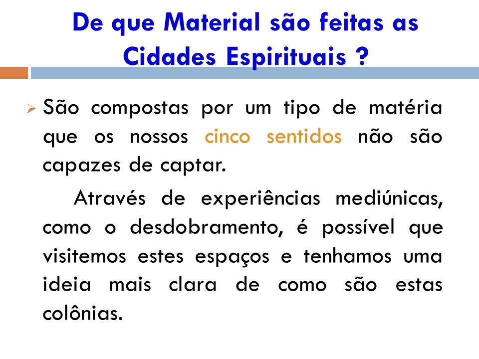 De que Material são feitas as Cidades Espirituais .