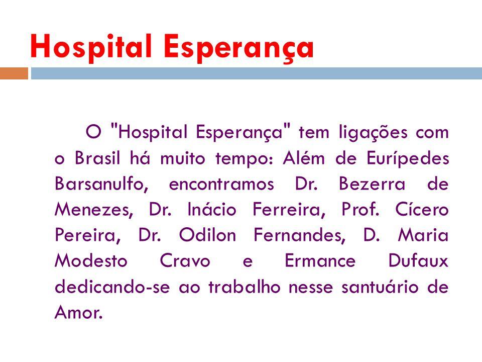 O Hospital Esperança tem ligações com o Brasil há muito tempo: Além de Eurípedes Barsanulfo, encontramos Dr.