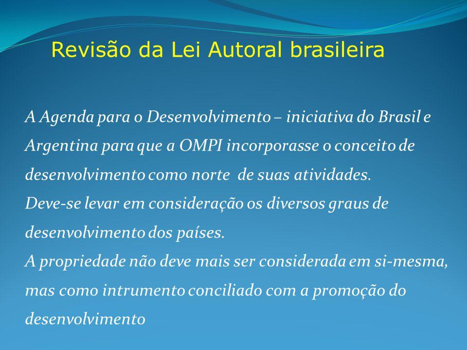 Revisão da Lei Autoral brasileira A Agenda para o Desenvolvimento – iniciativa do Brasil e Argentina para que a OMPI incorporasse o conceito de desenvolvimento como norte de suas atividades.