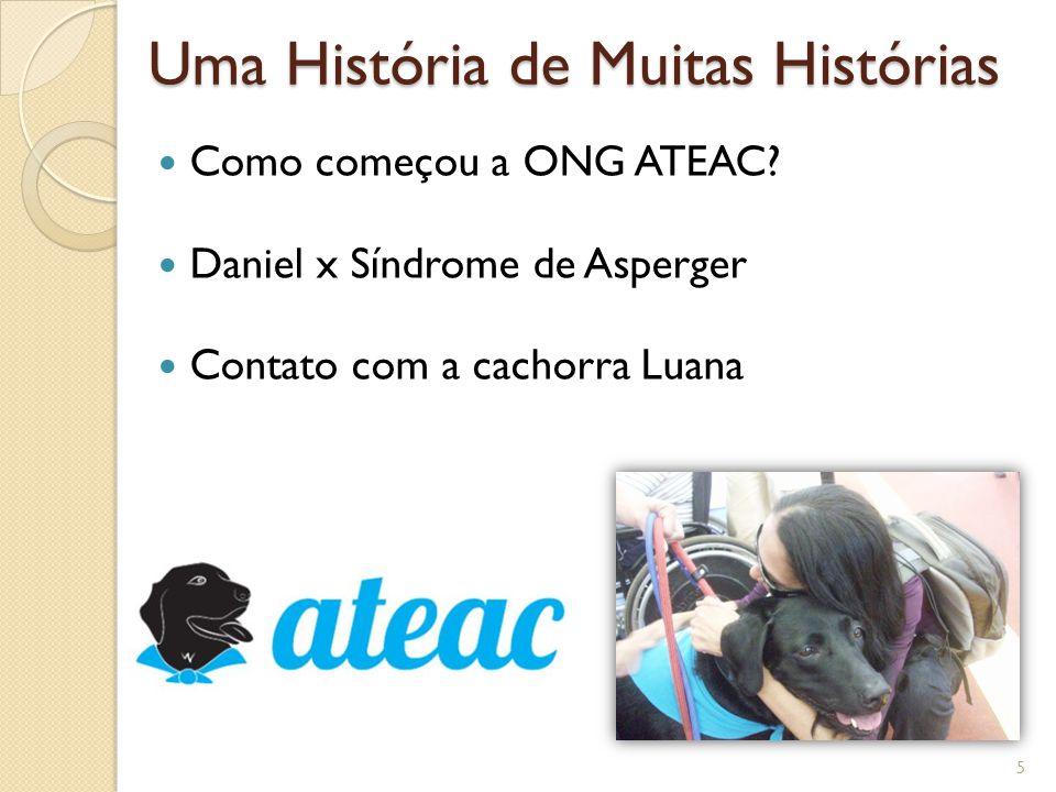 Uma História de Muitas Histórias Como começou a ONG ATEAC? Daniel x Síndrome de Asperger Contato com a cachorra Luana 5