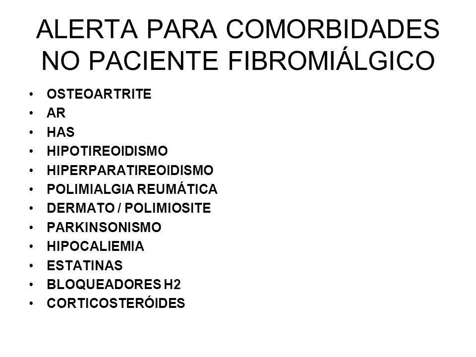 ALERTA PARA COMORBIDADES NO PACIENTE FIBROMIÁLGICO OSTEOARTRITE AR HAS HIPOTIREOIDISMO HIPERPARATIREOIDISMO POLIMIALGIA REUMÁTICA DERMATO / POLIMIOSIT