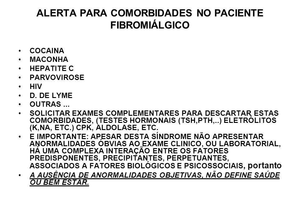 ALERTA PARA COMORBIDADES NO PACIENTE FIBROMIÁLGICO COCAINA MACONHA HEPATITE C PARVOVIROSE HIV D. DE LYME OUTRAS... SOLICITAR EXAMES COMPLEMENTARES PAR