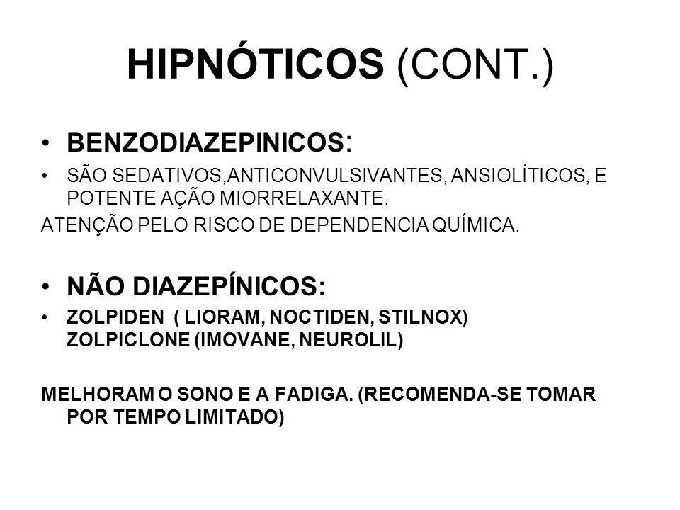 HIPNÓTICOS (CONT.) BENZODIAZEPINICOS : SÃO SEDATIVOS,ANTICONVULSIVANTES, ANSIOLÍTICOS, E POTENTE AÇÃO MIORRELAXANTE. ATENÇÃO PELO RISCO DE DEPENDENCIA