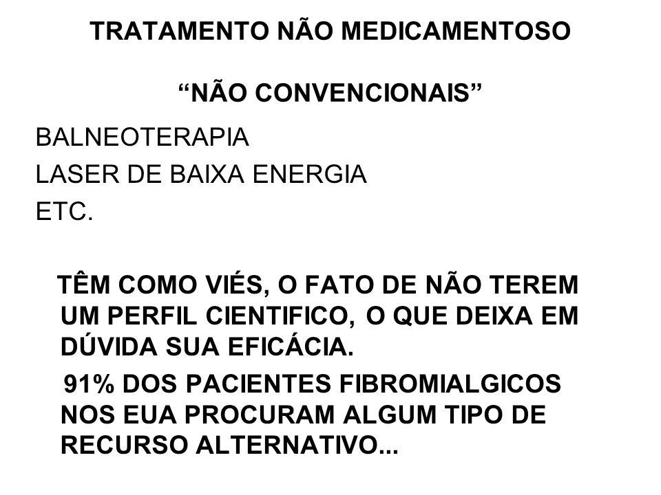 TRATAMENTO NÃO MEDICAMENTOSO NÃO CONVENCIONAIS BALNEOTERAPIA LASER DE BAIXA ENERGIA ETC. TÊM COMO VIÉS, O FATO DE NÃO TEREM UM PERFIL CIENTIFICO, O QU