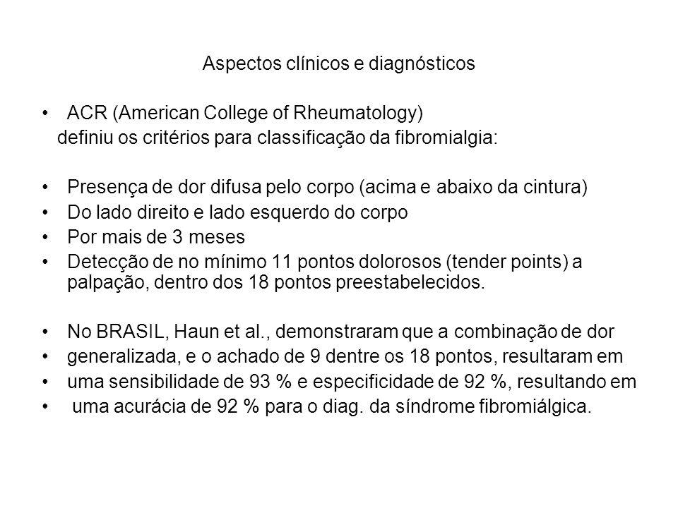 Aspectos clínicos e diagnósticos ACR (American College of Rheumatology) definiu os critérios para classificação da fibromialgia: Presença de dor difus