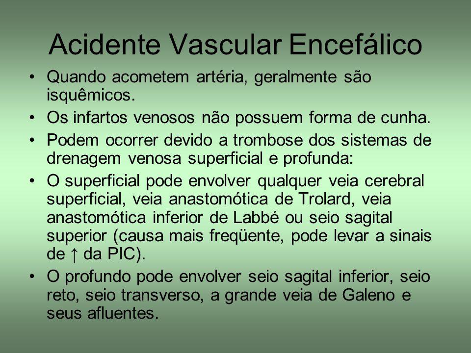 Acidente Vascular Encefálico Quando acometem artéria, geralmente são isquêmicos. Os infartos venosos não possuem forma de cunha. Podem ocorrer devido
