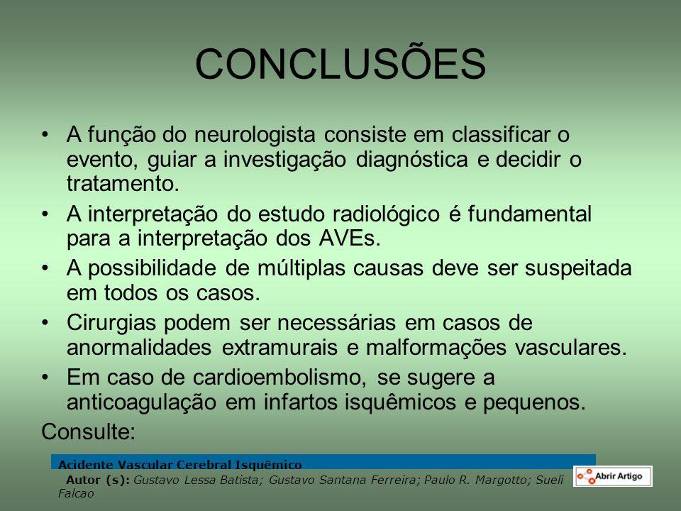 CONCLUSÕES A função do neurologista consiste em classificar o evento, guiar a investigação diagnóstica e decidir o tratamento. A interpretação do estu