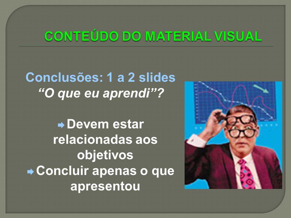Conclusões: 1 a 2 slides O que eu aprendi? Devem estar relacionadas aos objetivos Concluir apenas o que apresentou