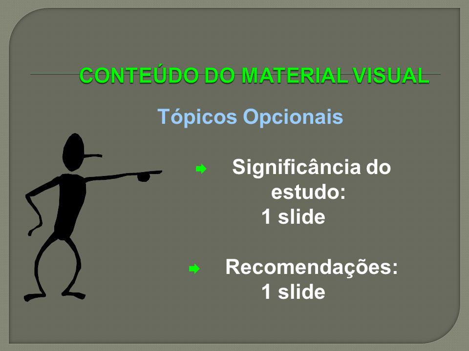 Tópicos Opcionais Significância do estudo: 1 slide Recomendações: 1 slide
