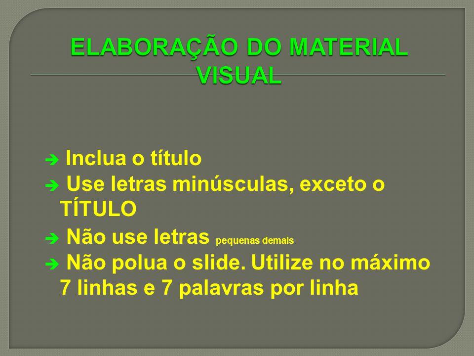 Inclua o título Use letras minúsculas, exceto o TÍTULO Não use letras pequenas demais Não polua o slide. Utilize no máximo 7 linhas e 7 palavras por l