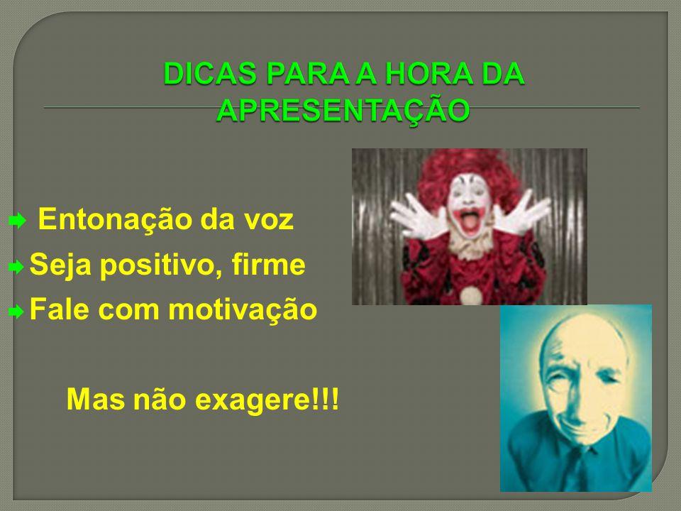 Entonação da voz Seja positivo, firme Fale com motivação Mas não exagere!!!