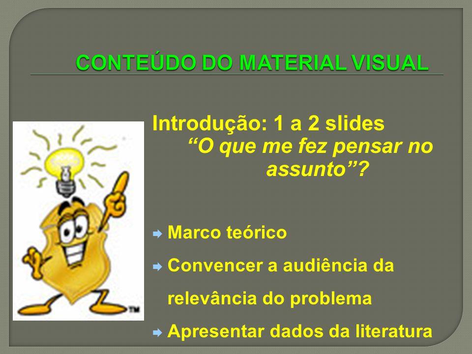 Introdução: 1 a 2 slides O que me fez pensar no assunto? Marco teórico Convencer a audiência da relevância do problema Apresentar dados da literatura